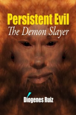 Persistent Evil: The Demon Slayer (Praying Mantis Series) (Volume 2)
