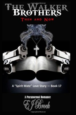 The Walker Brothers – Then and Now: A Spirit Mate Love Story and Paranormal Romance (Volume 17)