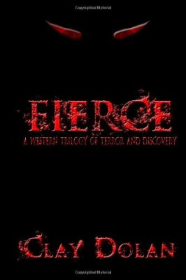 Fierce: A Western Trilogy of  Terror and Discovery